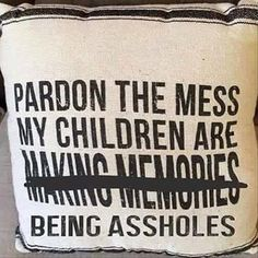 Pardon the mess my children are being assholes Funny Quotes, Funny Memes, Jokes, It's Funny, Mom Quotes, Funny Farm, Funny Pins, Funny Stuff, Frases