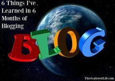 6 Things I've Learned in 6 Months of Blogging ~ ThisScatteredLife.com