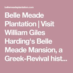 Belle Meade Plantation | Visit William Giles Harding's Belle Meade Mansion, a Greek-Revival historic landmark. Estate is complete with original stable, carriage house, dairy, slave cabins and features a winery and restaurant.
