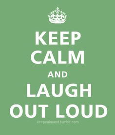 Keep Calm ..... Laugh out Loud