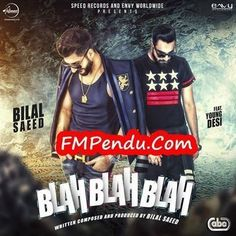 Blah Blah Blah  - Bilal Saeed Mp3 Song Download FMPendu.CoM http://fmpendu.in/download/468088/bilal-saeed-blah-blah-blah-mp3-song.html