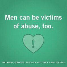 Abuse of men is just as serious as abuse of women but there's such a stigma that they never get the help and support they need and deserve.