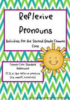 Reflexive Pronouns: Activities for the Second Grade Common Core- includes a noun and reflexive pronoun cut and paste sort, a board game, and three single page stories with missing reflexive pronouns (students will be asked to fill in the reflexive pronouns from a word bank). The board game includes an answer key so partners can check their understanding as they play. The activities work well as literacy centers.$
