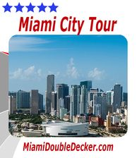 Miami Double Decker City Tour, Miami Beach, Downtown Miami, Little Havana, Coral Gables, Coconut Groove and Bayside.  This is a great way to see Miami and the surrounding area!