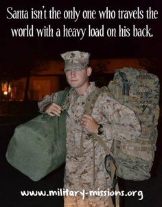One of my favorite Military quotes. Santa isn't the only one who travels the world with a heavy load on his back. Military Quotes, Military Mom, Army Mom, Army Life, Military Veterans, Marine Mom, Marine Corps, Pomes, My Champion