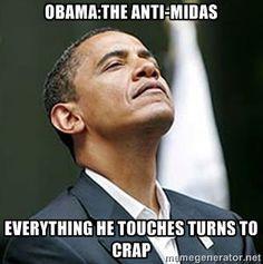 Obama:The Anti-Midas Everything He Touches Turns To Crap - Pretentious Obama   Meme Generator