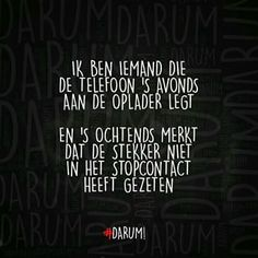 #darum TAG IEMAND DIE DIT KAN OVERKOMEN Happy Mind Happy Life, Happy Minds, Goofy Quotes, Funny Quotes, Dutch Quotes, Smile Because, Really Funny, Funny Texts, Feel Good