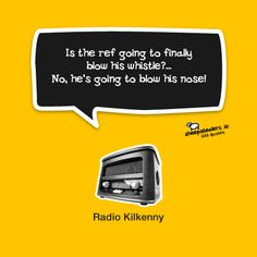 """""""Is the ref going to finally blow his whistle?… No, he's going to blow his nose! Irish Culture, Quotes, Life, Typo, Marketing, Funny, Sports, Quotations, Hs Sports"""