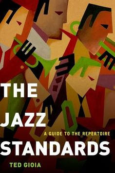 """Jazz article: """"Ted Gioia: The Jazz Standards - A Guide to the Repertoire"""" by C. Michael Bailey"""