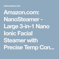 Amazon.com: NanoSteamer - Large 3-in-1 Nano Ionic Facial Steamer with Precise Temp Control - 30 Min Steam Time - Humidifier - Unclogs Pores - Blackheads - Spa Quality - Bonus 5 Piece Stainless Steel Skin Kit: Beauty