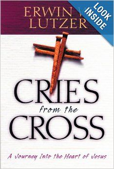 Cries from the Cross by Erwin Lutzer Good Books, My Books, Jesus Book, Max Lucado, Heart Of Jesus, Film Music Books, Book Recommendations, Book Worms, Crying