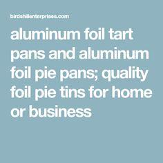 aluminum foil tart pans and aluminum foil pie pans; quality foil pie tins for home or business Mini Pie Pans, Mini Pies, Pie Tin, How To Make Pie, Butter Tarts, Tart Pan, Pot Pie, Tins, Business