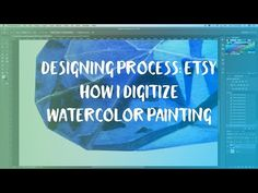 (18) HOW I DIGITIZE WATERCOLOR PAINTING | ETSY SHOP PROCESS - YouTube