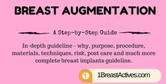 Breast Augmentation: A Step-by-Step Advanced Guide - why, purpose, procedures, materials, techniques, risk and much more here.