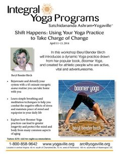 April 11-13, 2014 http://www.yogaville.org/products/shift-happens-using-your-yoga-practice-to-take-charge-of-change/