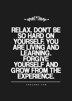 Relax. Don't be so hard on yourself. You are living and learning. Forgive yourself and grow from the experience.