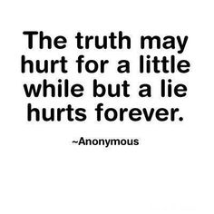 So true.  Honesty is always best, even if it hurts.