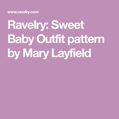 Ravelry: Sweet Baby Outfit pattern by Mary Layfield