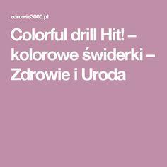 Colorful drill Hit! – kolorowe świderki – Zdrowie i Uroda