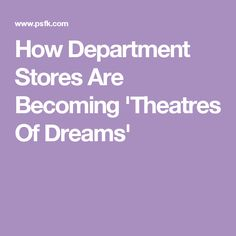 How Department Stores Are Becoming 'Theatres Of Dreams'