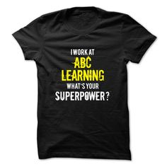 i work at ABC LEARNING , what is your superpower T-Shirts, Hoodies. Check Price Now ==► https://www.sunfrog.com/No-Category/i-work-at-ABC-LEARNING-what-is-your-superpower-y8jx.html?id=41382