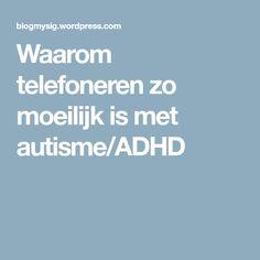Waarom telefoneren zo moeilijk is met autisme/ADHD Info, Life Inspiration, Fibromyalgia, Adhd, Depression, Relax, Social Media, Health, Quotes