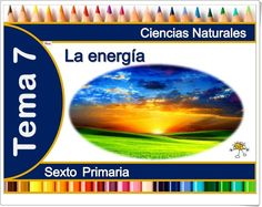 """Unidad 7 de Ciencias de la Naturaleza de 6º de Primaria: """"La energía y los cambios de la materia"""""""