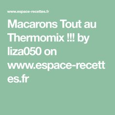 Macarons Tout au Thermomix !!! by liza050 on www.espace-recettes.fr