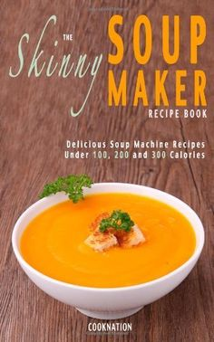 The Skinny Soup Maker Recipe Book: Delicious Low Calorie, Healthy and Simple Soup Recipes Under 100, 200 and 300 Calories. Perfect For Any Diet and Weight Loss Plan. by CookNation, http://www.amazon.co.uk/dp/1909855022/ref=cm_sw_r_pi_dp_4EOKsb0F1BM3G