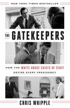 """The gatekeepers : how the White House Chiefs of Staff define every presidency"" by Chris Whipple."