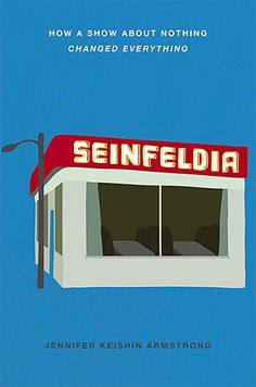 seinfeldia: how a show about nothing changed everything.