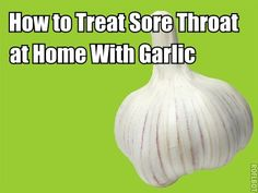 How to Treat Sore Throat at Home With Garlic