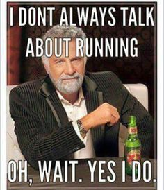 Running Humor #151 I don't always talk about running, oh wait. Yes I do.