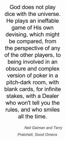 --Neil Gaiman and Terry Pratchett, Good Omens