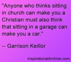 This quote has been bouncing around the Internet for a while. Please don't punish Mr. Keillor by attributing it to him.