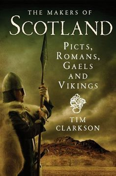 The Makers of Scotland: Picts, Romans, Gaels and Vikings by Tim Clarkson✓