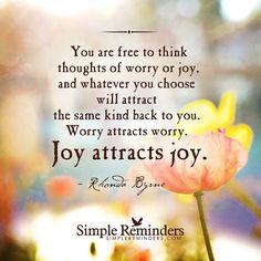 You are free to think thoughts of worry or joy. Whatever you choose will attract the same back to you. Go for joy! The Words, Joy Quotes, Life Quotes, Daily Quotes, Quotes About Joy, Everyday Quotes, Random Quotes, Woman Quotes, Funny Quotes
