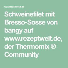 Schweinefilet mit Bresso-Sosse von bangy auf www.rezeptwelt.de, der Thermomix ® Community
