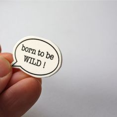 NEW ! Speech Bubble Badge - Born To Be Wild £2.95