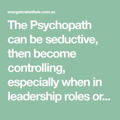 The Psychopath can be seductive, then become controlling, especially when in leadership roles or in relationships. They have underlying trust issues. Body Therapy, Leadership Roles, Trust Issues, Psychopath, Counselling, Relationships, Relationship, Dating