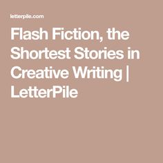 Flash Fiction, the Shortest Stories in Creative Writing | LetterPile