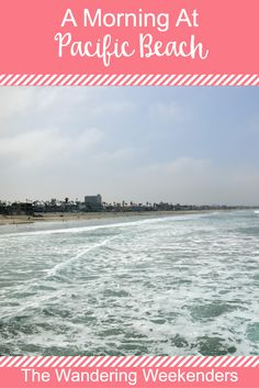 How to spend a morning at Pacific Beach, San Diego. A beautiful beach with a lot of personality!