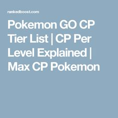 Pokemon GO CP Tier List | CP Per Level Explained | Max CP Pokemon