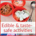 Edible and taste-safe activities