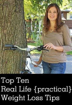 Top Ten Real Life {practical} Weight Loss Tips - how to realistically loose the weight and keep it off.