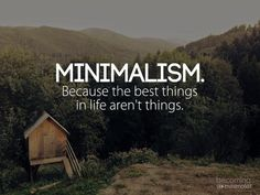 Minimalism is doing something in just the right amount. Minimalism is the way of life because the best things in life aren't things. Minimal Living, Simple Living, Quotes To Live By, Me Quotes, Qoutes, Cherish Quotes, Music Quotes, Live Simple Quotes, Wisdom Quotes
