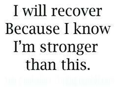 I Will Recover Because I Know I'm Stronger Than This.