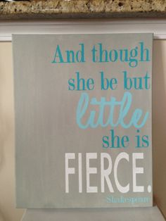 And though she be but little, she is fierce- Shakespeare quote for little girl's room