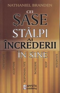 Nathaniel Branden - Cei sase stalpi ai increderii in sine - - elefant. Carti Online, Good Books, Books To Read, Motivational Books, Learn English, Self Help, Mantra, Personal Development, Psychology