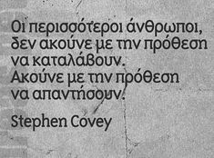 Stephen Covey, Psychology Quotes, Greek Quotes, Wisdom Quotes, Food For Thought, Good To Know, True Stories, Sarcasm, Philosophy